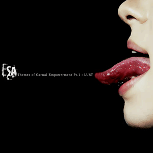 ESA - Themes of Carnal Empowerment Pt1 - Lust (2020)