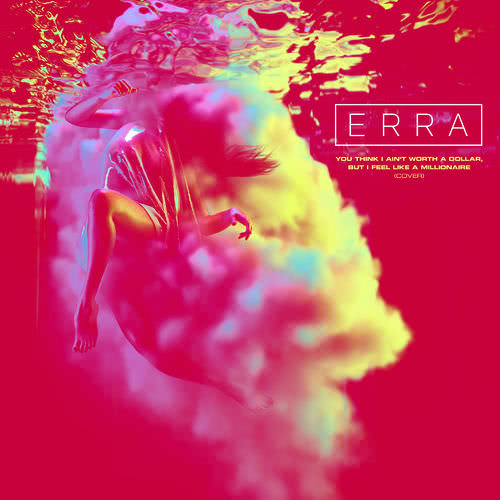 Erra - You Think I Ain't Worth a Dollar, But I Feel Like a Millionaire (Single) (2019) скачать