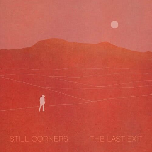 Still Corners - The Last Exit (2021)