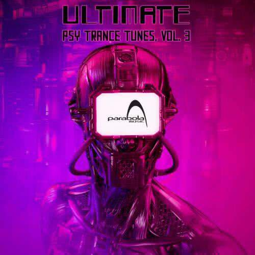 Ultimate Psy Trance Tunes (Vol. 3) (2020)