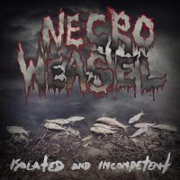 Necroweasel - Isolated And Incompetent (2021)
