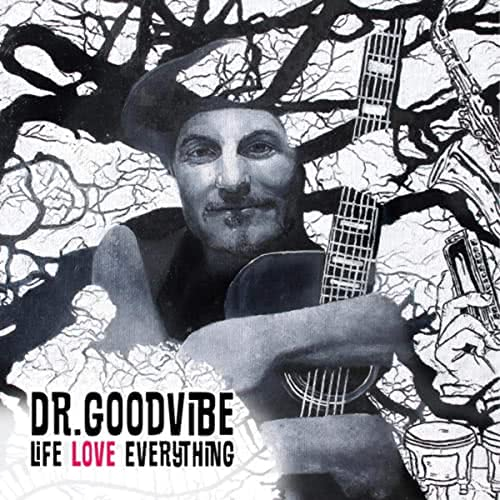 Dr. Goodvibe - Life Love Everything (2021)