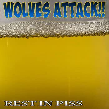 Wolves Attack!! - Rest in Piss (2021)