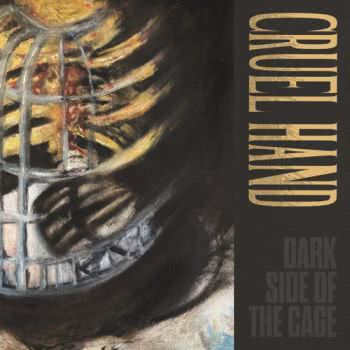 Cruel Hand - Dark Side of the Cage (2021)