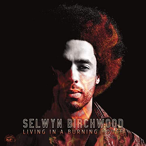 Selwyn Birchwood - Living In A Burning House (2021)