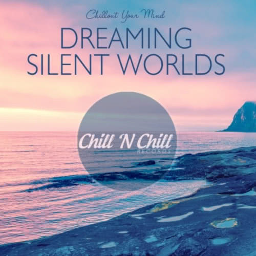 Dreaming Silent Worlds: Chillout Your Mind (2021) скачать