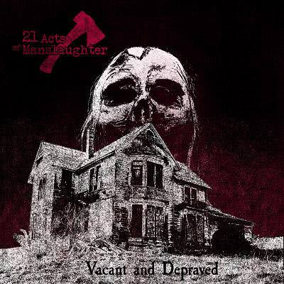 21 Acts of Manslaughter - Vacant and Depraved (2020)